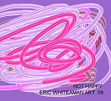 ( ( NOT HAPPY )  ERIC WHITEMAN  ART by eric  whiteman