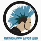 The Mohawk Since 1980 by DesignStrangler