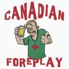 "Funny Canada ""Canadian Foreplay"" T-Shirt by HolidayT-Shirts"