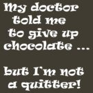 My doctor told me to give up chocolate by Martin Griffett