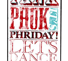 Fank Phuk It's Phriday – L e t ' s   D a n c e by Naf4d