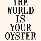THE WORLD IS YOUR OYSTER by TheLoveShop