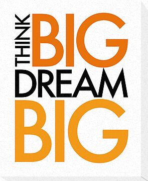 THINK BIG. DREAM BIG. by TheLoveShop