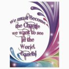 """We must Become the Change"" ~ Gandhi Quote by midnightdreamer"
