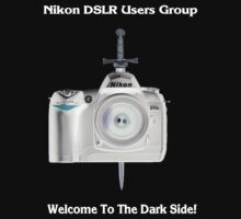 Nikon D70s Welcome to the Dark Side - Nikon DSLR Users Group Shirt by Paul Gitto