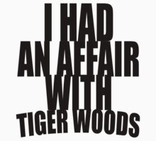 I Had An Affair With Tiger Woods by gagman