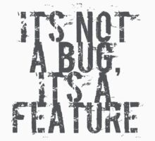Its Not A Bug, Its A Feature - Geek  by geekuniverse
