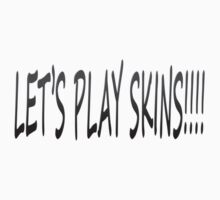 LET'S PLAY SKINS by IsisMaatDesigns