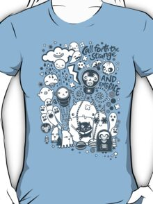 Call forth the strange and embrace T-Shirt