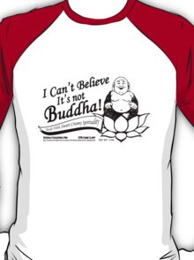 I Can't Believe It's Not Buddha! T-Shirt