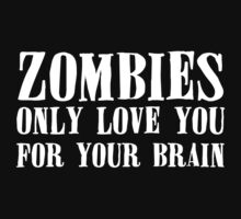 Zombies Only Love You For Your Brains... by xTRIGx