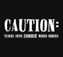 CAUTION: Boredom causes Zombies by xTRIGx