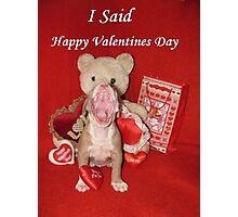 "I Said ""Happy Valentine's Day!!!"" Photographic Print"