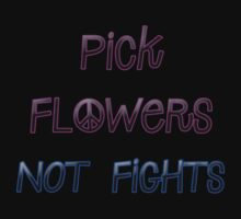 Pick Flowers, Not Fights. by imaleaf