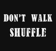 Don't Walk, Shuffle. (Black) by imaleaf
