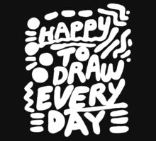 Happy to Draw Everyday! - white   by Andi Bird