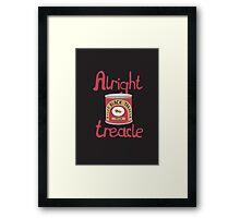 Alright treacle Framed Print