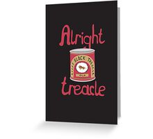 Alright treacle Greeting Card