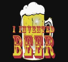 I Invented Beer by gleekgirl