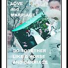 LOVE AND MARRIAGE GO TOGETHER by BonaParte