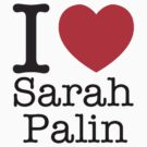 I LOVE Sarah Palin by brado62442