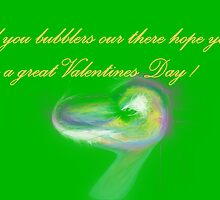 HAPPY VALENTINES DAY ALL YOU BUBBLERS by Sherri     Nicholas