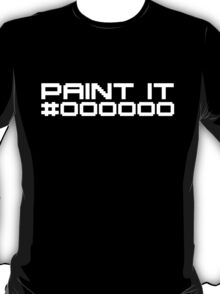 Paint It Black (White Text Version) T-Shirt
