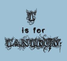 T is for Tantrum  by WillowsWhimsy