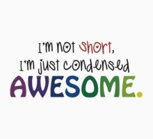 I'm not short, I'm just condensed awesome!  by Selador