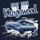 NOT THE KINGSWOOD! TEE by SimoneYvette