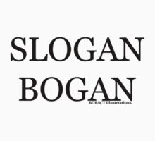 """slogan bogan"" a bogan slogan, for all bogans with slogans by borscht"