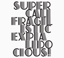 Supercalifragilisticexpialidocious! by red addiction