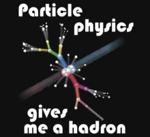 Particle physics gives me a hadron by Myk Dowling