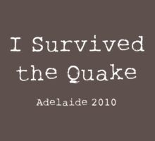 I survived the Quake Adelaide 2010 by Andre Gascoigne