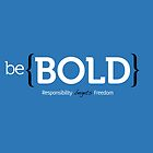 Be Bold - Typographic Truth by OttoRobba