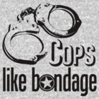 Cops Like Bondage by KustomByKris