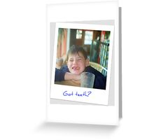 Got teeth? Greeting Card
