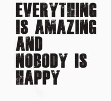 Everything is amazing, nobody is happy by cashcroft1