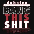 BANG THIS S@*T by DUBOh10