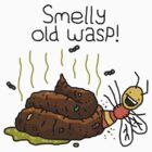 "Willy Bum Bum - ""Smelly Old Wasp!"" by alienredwolf"