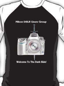 Nikon D700 Welcome to the Dark Side - Nikon DSLR Users Group Shirt T-Shirt