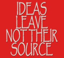 IDEAS LEAVE NOT THEIR SOURCE T-Shirt