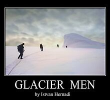 Glacier men by Istvan Hernadi