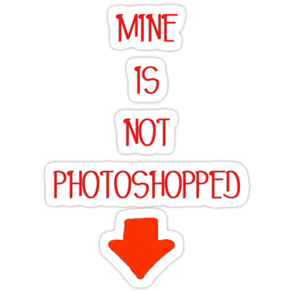 Mine is not photoshopped (girly tee) by Silvia Ganora