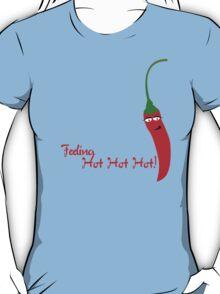 Feeling Hot Hot Hot T-Shirt