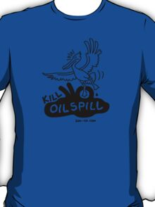Kill Oil Spill T-Shirt