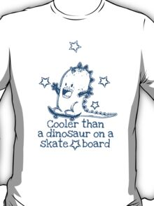 Cooler than a dinosaur on a skateboard T-Shirt