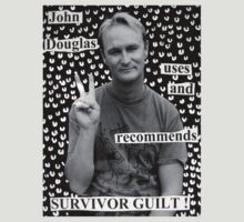 John Douglas Uses And Recommends Survivor Guilt (shirty) by John Douglas