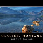 Glacier Park, ©2010 Roland Taylor by Roland Taylor