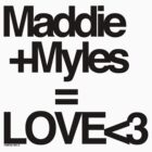 MADDIE AND MYLES by im0sorry0love